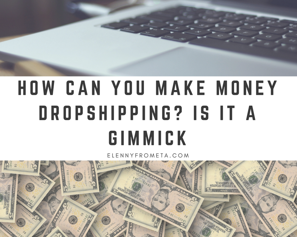 How Can You Make Money Dropshipping? Is it a Gimmick?