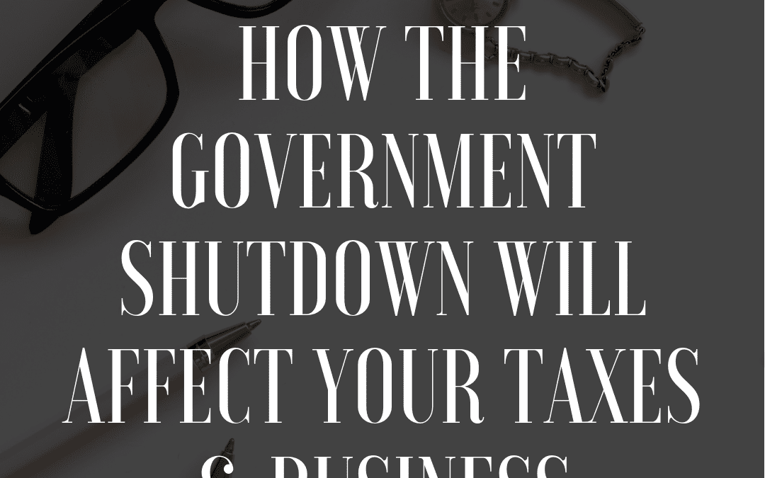 How The Government Shutdown Will Affect Your Taxes & Business