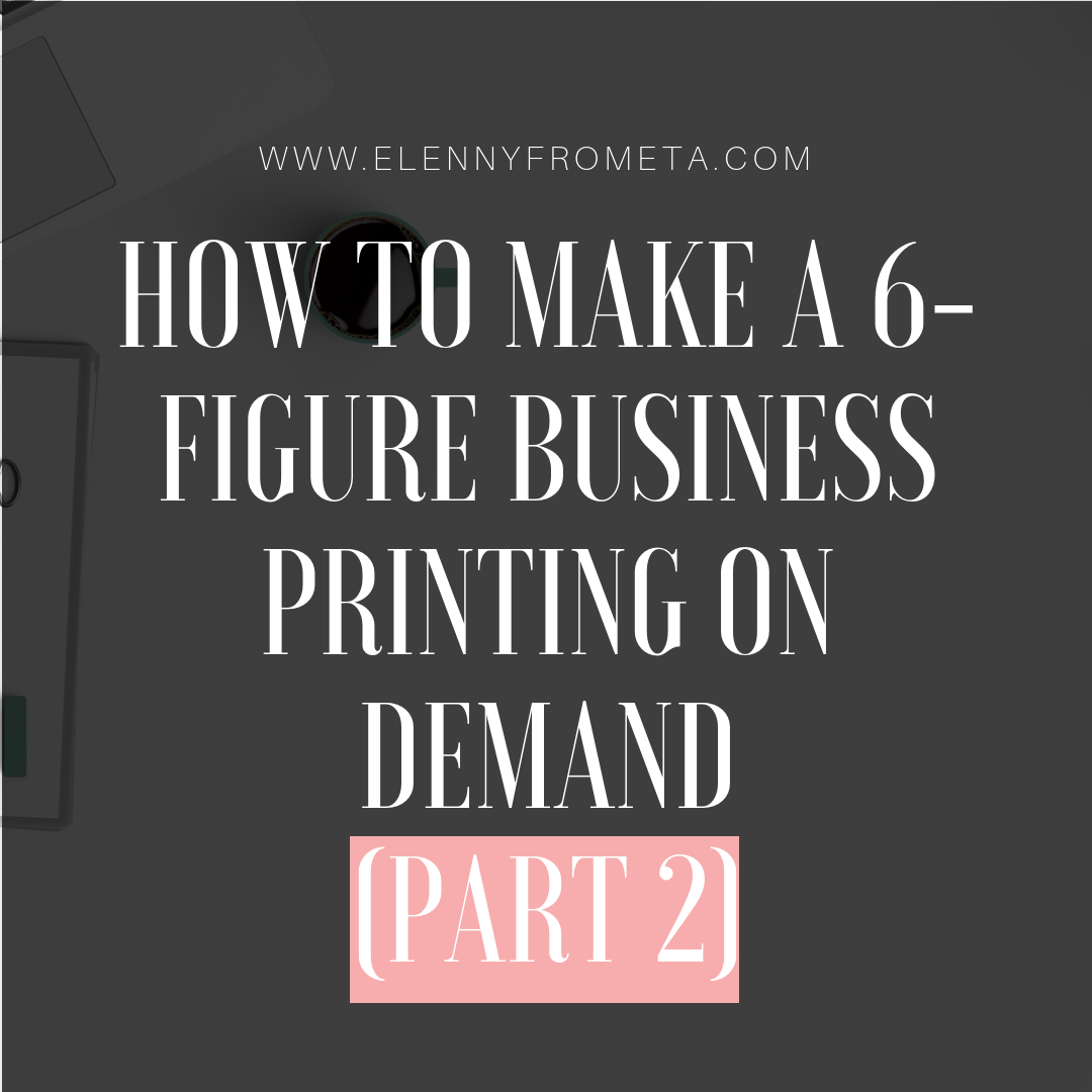 How to Make a 6-Figure Business Printing on Demand (PART 2)