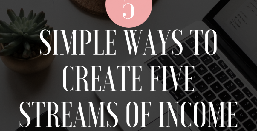 5 SIMPLE WAYS TO CREATE FIVE STREAMS OF INCOME FOR THE NEW YEAR